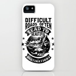 Difficult Roads Often Lead To Beautiful iPhone Case