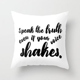 Speak the Truth even if Your Voice Shakes Throw Pillow