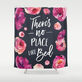 There's No Place Like Bed Shower Curtain