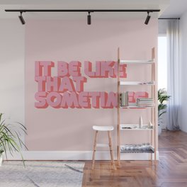 It Be Like That Sometimes - Pink Wall Mural