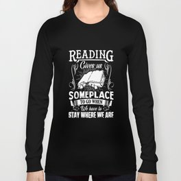 reading gives us someplace to go when we have to say where we are teacher Long Sleeve T-shirt