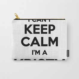 I cant keep calm I am a KRISTY Carry-All Pouch