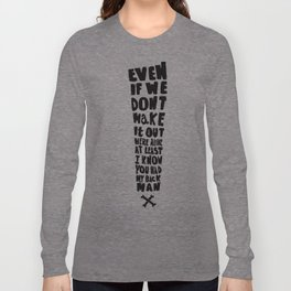 Even if we don't make it! Long Sleeve T-shirt