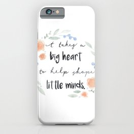 It Takes a Big Heart to Help Shape Little Minds iPhone Case