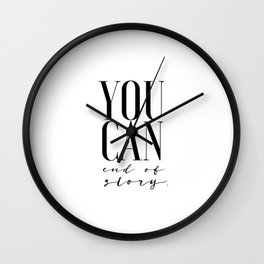 You Can End Of Story Typography Minimalist Motivational Black White Inspirational Motivational Wall Clock