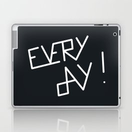 Every day Laptop & iPad Skin
