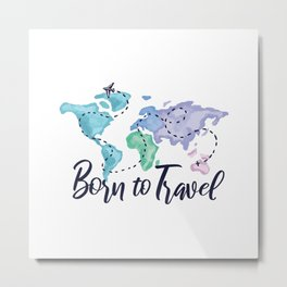 Born to travel Best Gift Metal Print