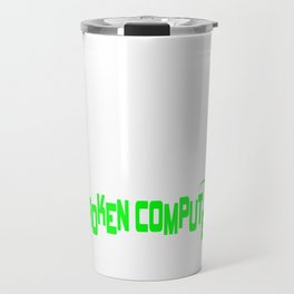 A Clean House Is A Sign Of A Broken Computer T-shirt Great Gift For Programmer Computer Science  Travel Mug