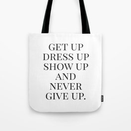 Get Up Dress Up Show Up and Never Give Up, Typography Quotes, Nursery Prints Girl, Minimal Art Tote Bag