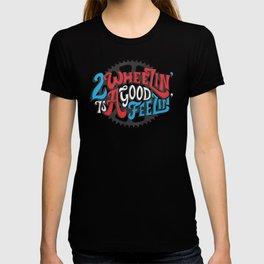 2 Wheelin' is A Good Feelin' T-shirt