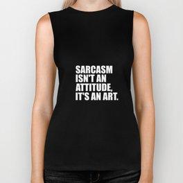 sarcasm isn't an attitude funny quote Biker Tank