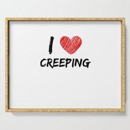 I Love Creeping Serving Tray