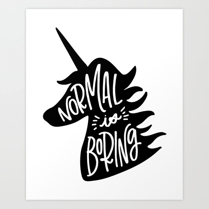 Normal is boring black and white art print