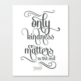 Only Kindness Matters Canvas Print