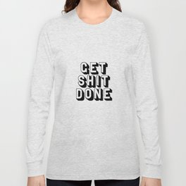 Get Shit Done black-white typography poster black and white design bedroom wall home decor room Long Sleeve T-shirt