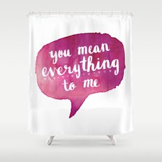 you mean everything to me (Valentine Love Note) Shower Curtain