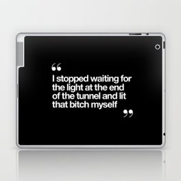 I Stopped Waiting for the Light at the End of the Tunnel and Lit that Bitch Myself black and white Laptop & iPad Skin