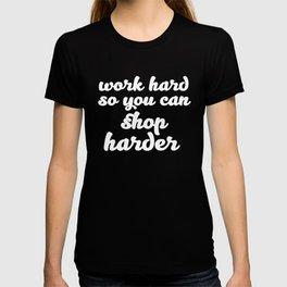Work Hard So You Can Shop Harder Motivation T-Shirt T-shirt