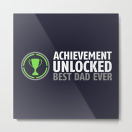 Achievement Unlocked - Best Dad Ever Metal Print