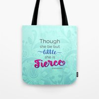 though she be but little Tote Bags featuring Though she be but little, she is fierce by Bailey Anderson