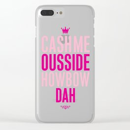 Cash me Ousside Clear iPhone Case