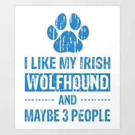 I Like My Irish Wolfhound And Maybe 3 People wb Art Print