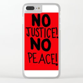 NO JUSTICE! NO PEACE! Clear iPhone Case