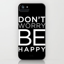 dont worry be happy iPhone Case