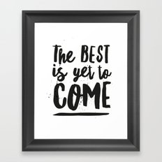 The Best Is Yet To Come Typography Framed Art Print