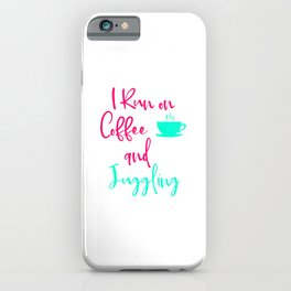 I Run on Coffee and Juggling Fun Juggle Quote iPhone Case
