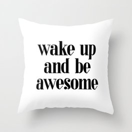 Wake up and be Awesome - Quote Throw Pillow