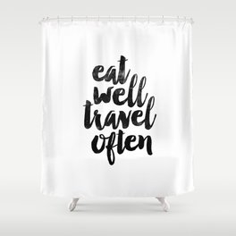 Eat Well Travel Often black and white typography poster black-white design bedroom wall home decor Shower Curtain