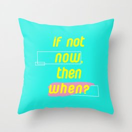 If Not Now Then When Throw Pillow