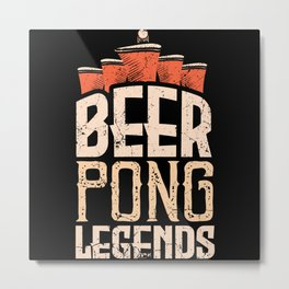 Legends Bottle Drinking Cup Beer Pong Metal Print