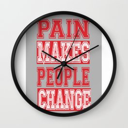 Pain Makes people Change Inspirational Quote Design Wall Clock