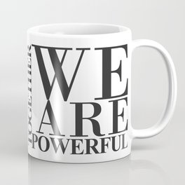 We Are Powerful – Black is Black Coffee Mug