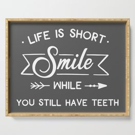 Smile While You Still Have Teeth, Funny, Quote Serving Tray