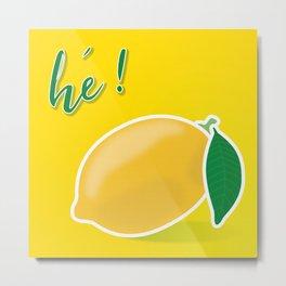 hé! Lemon Metal Print