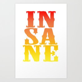 INSANE Art Print