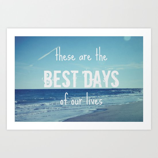 These Are the Best Days of Our Lives Art Print
