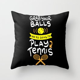Grab Your Balls. We're going to Play Tennis. - Gift Throw Pillow