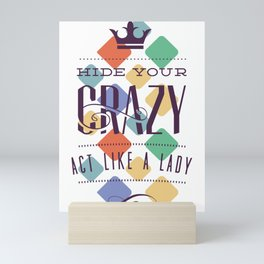 Hide Your Crazy Act Like A Lady Mini Art Print