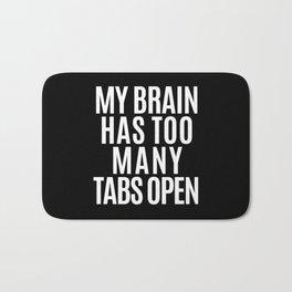 My Brain Has Too Many Tabs Open (Black & White) Bath Mat