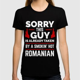 Sorry Guy Already taken by hot Romanian Romania T-shirt