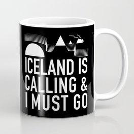 Iceland Is Calling And I Must Go Coffee Mug