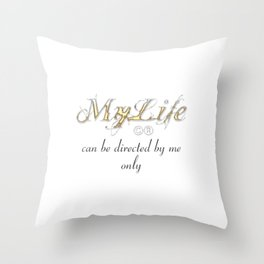 My life can be directed by me only Throw Pillow