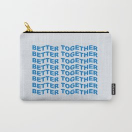 better together Carry-All Pouch