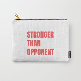 Stronger than opponent Carry-All Pouch