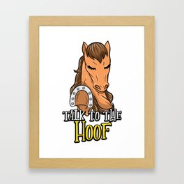 Talk To The Hoof | Funny Horse Saying Gift Framed Art Print