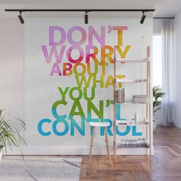 Don't Worry About What You Can't Control Wall Mural